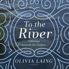 To the River by Olivia Laing audiobook