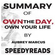 Summary of Own the Day, Own Your Life by Aubrey Marcus: Optimized Practices for Waking, Working, Learning, Eating, Training, Playing, Sleeping, and Sex by  SpeedyReads audiobook