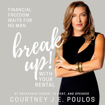 Break Up! With Your Rental: The Professional Woman's Guide to Building Wealth through Real Estate by Courtney J.E. Poulos audiobook