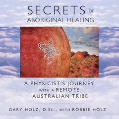 Secrets of Aboriginal Healing by Gary Holz audiobook