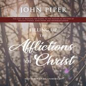 Filling Up the Afflictions of Christ by  John Piper audiobook