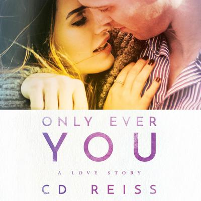 Only Ever You by CD Reiss audiobook