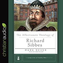 The Affectionate Theology of Richard Sibbes by Mark Dever audiobook