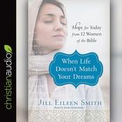 When Life Doesn't Match Your Dreams by  Jill Eileen Smith audiobook