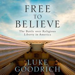 Free to Believe by Luke Goodrich audiobook