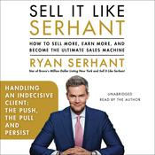 Handling an Indecisive Client: The Push, The Pull, and Persist by  Ryan Serhant audiobook