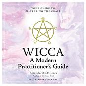 WICCA: A Modern  Practitioner's Guide by  Arin Murphy-Hiscock audiobook