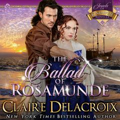 The Ballad of Rosamunde by Claire  Delacroix audiobook