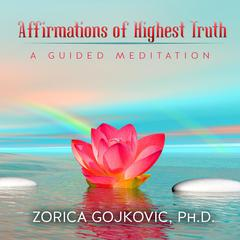 Affirmations of Highest Truth by Zorica Gojkovic audiobook