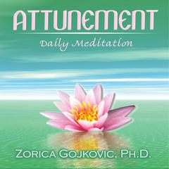 Attunement by Zorica Gojkovic Ph.D. audiobook