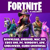 Fortnite Download, Android, MAC, IOS, Xbox One, PC, Windows, APK, Unblocked, Guide Unofficial by  Josh Abbott audiobook