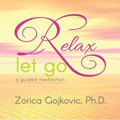 Relax, Let Go by Zorica Gojkovic Ph.D. audiobook