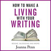 How To Make A Living With Your Writing by  Joanna Penn audiobook
