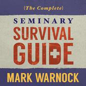 The Complete Seminary Survival Guide by  Mark Warnock audiobook