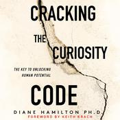 Cracking the Curiosity Code: The Key to Unlocking Human Potential by  Diane Hamilton, PH.D. audiobook