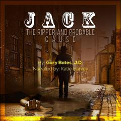 Jack the Ripper and Probable Cause by Gary Bates, J.D. audiobook