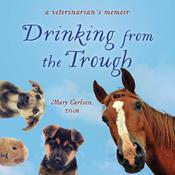 Drinking from the Trough by  Mary Carlson DVM audiobook