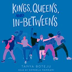 Kings, Queens, and In-Betweens by Tanya Boteju audiobook