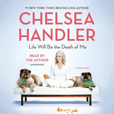Life Will Be the Death of Me by Chelsea Handler audiobook