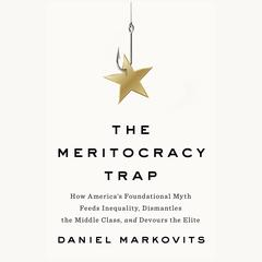 The Meritocracy Trap by Daniel Markovits audiobook