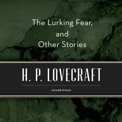The Lurking Fear, and Other Stories by H. P. Lovecraft audiobook