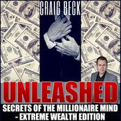 Unleashed: Secrets Of The Millionaire Mind – Extreme Wealth Edition by  Craig Beck audiobook
