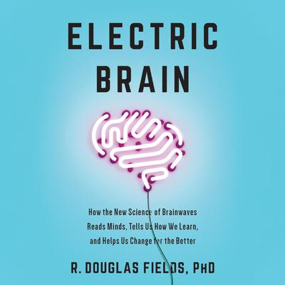 Electric Brain by R. Douglas Fields audiobook