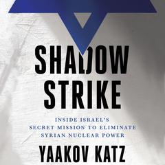 Shadow Strike by Yaakov Katz audiobook