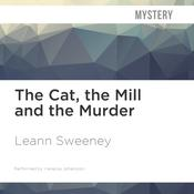 The Cat, the Mill and the Murder by  Leann Sweeney audiobook
