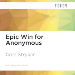 Epic Win for Anonymous by Cole Stryker audiobook