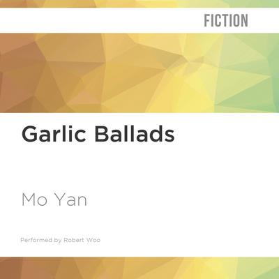 Garlic Ballads by Mo Yan audiobook