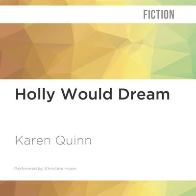 Holly Would Dream by Karen Quinn audiobook
