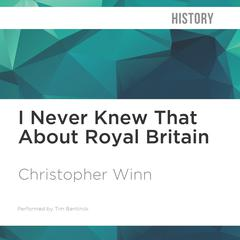 I Never Knew That About Royal Britain by Christopher Winn audiobook