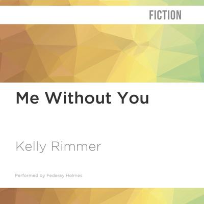 Me Without You by Kelly Rimmer audiobook