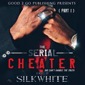 The Serial Cheater Part 1 by  Silk White audiobook