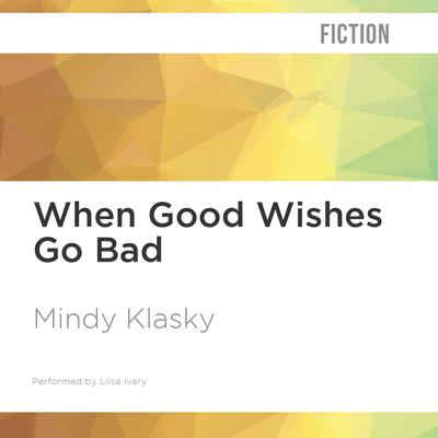 When Good Wishes Go Bad by Mindy Klasky audiobook