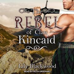 The Rebel of Clan Kincaid by Lily Blackwood audiobook