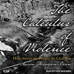 The Calculus of Violence by Aaron Sheehan-Dean audiobook