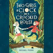 Two Girls, a Clock, and a Crooked House by  Michael Poore audiobook