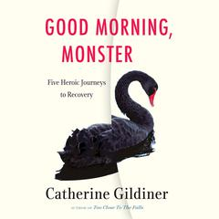 Good Morning, Monster by Catherine Gildiner audiobook