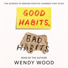 Good Habits, Bad Habits by Wendy Wood audiobook