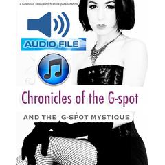 Chronicles of The G-Spot by Glamour Television audiobook