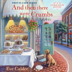 And Then There Were Crumbs by Eve Calder audiobook