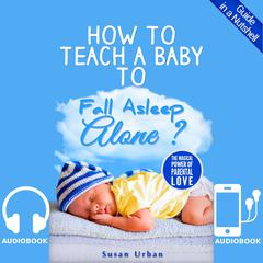 How to Teach a Baby to Fall Asleep Alone by Susan Urban audiobook