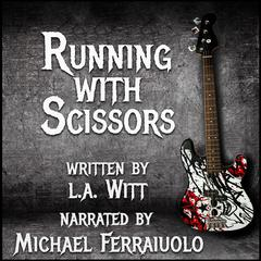 Running With Scissors by L.A. Witt audiobook