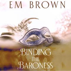 Binding the Baroness by E. M. Brown audiobook