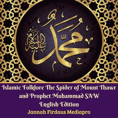 Islamic Folklore The Spider of Mount Thawr and Prophet Muhammad SAW by  Jannah Firdaus Foundation audiobook
