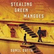 Stealing Green Mangoes by  Sunil Dutta audiobook