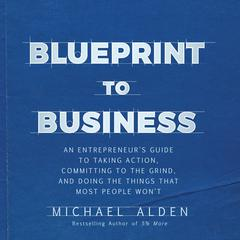 Blueprint to Business by Michael Alden audiobook