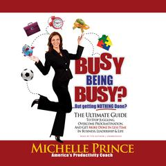 Busy Being Busy … But Getting Nothing Done? by Michelle Prince audiobook